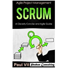 Scrum: A Cleverly Concise and Agile Guide (agile project management, agile product management, agile software development, agile development, agile scrum) by Paul Vii (2016-07-10)