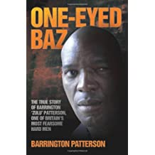 One-Eyed Baz: The True Story of Barrington 'Zulu' Patterson, One of Britain's Most Fearsome Hard Men by Barrington Patterson (2013-05-01)