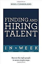 Finding & Hiring Talent In A Week: Talent Search, Recruitment And Retention In Seven Simple Steps by Nigel Cumberland (2016-01-07)