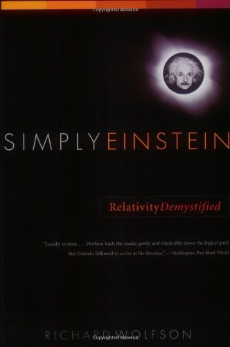 Simply Einstein: Relativity Demystified by Wolfson, Richard (2004) Paperback
