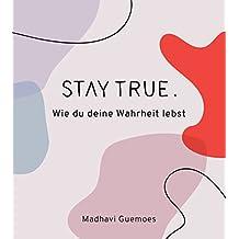 Stay true. Wie du deine Wahrheit lebst