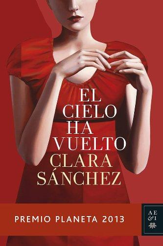 El cielo ha vuelto: Premio Planeta 2013 (Volumen independiente) por Clara Sánchez
