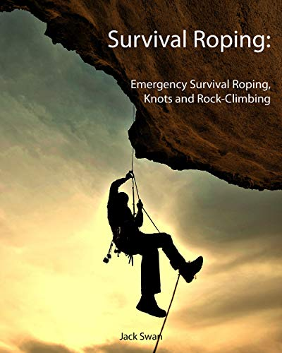 Survival Roping: Emergency Survival Roping, Knots and Rock-Climbing (English Edition)