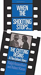 When the Shooting Stops, the Cutting Begins: A Film Editor's Story