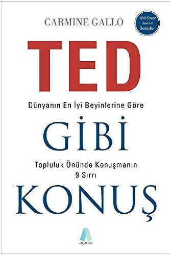 TED Gibi Konus: Dünyanin En Iyi Beyinlerine Göre Topluluk Önünde Konusmanin 9 Sirri: Dünyanın En İyi Beyinlerine Göre Topluluk Önünde Konuşmanın 9 Sırrı Konus