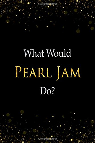 What Would Pearl Jam Do?: Pearl Jam Designer Notebook