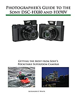 Photographer's Guide to the Sony Dsc-Hx80 and Hx90v: Getting the Most from Sony's Pocketable Superzoom Cameras (1937986608) | Amazon Products