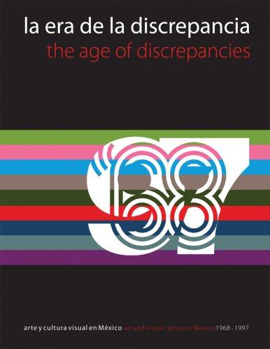 La era de las discrepancias/The age of discrepancies: 1968-1997: Art and Visual Culture in Mexico 1968-1997 (Arte y Fotografía)