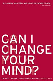 Can I Change Your Mind?: The Craft and Art of Persuasive Writing by [Camp, Lindsay]