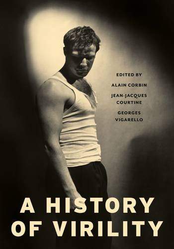 A History of Virility (European Perspectives: A Series in Social Thought and Cultural Criticism) por Alain Corbin