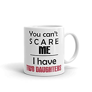 You Can't Scare Me, I Have Two Daughters Ceramic Mug, White, 11 oz