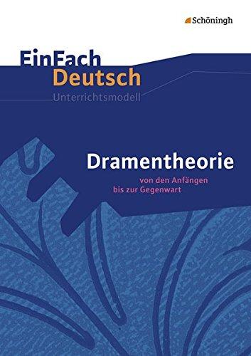 EinFach Deutsch Unterrichtsmodelle: Dramentheorie: Von den Anfängen bis zur Gegenwart. Gymnasiale Oberstufe