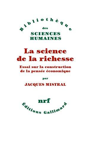 La science de la richesse: Essai sur la construction de la pensée économique par  Jacques Mistral