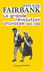 La grande révolution chinoise : 1800-1989 de John King Fairbank