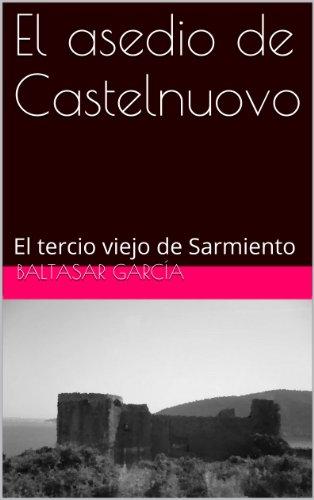 El asedio de Castelnuovo: El tercio viejo de Sarmiento (Spanish Edition)