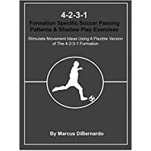 4-2-3-1 Formation Specific Soccer Passing Patterns & Shadow Play Exercises: Stimulate Movement Ideas Using A Flexible Version of The 4-2-3-1 Formation (English Edition)