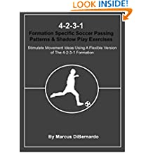 4-2-3-1 Formation Specific Soccer Passing Patterns & Shadow Play Exercises: Stimulate Movement Ideas Using A Flexible Version of The 4-2-3-1 Formation