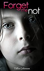 Forget Me Not: A Sorrowful Story of Child Abuse (Child Abuse Stories)