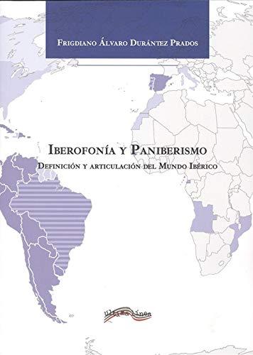 Iberofonía y Paniberismo: Definición y articulación del mundo ibérico por Frigdiano Álvaro Durántez Prados