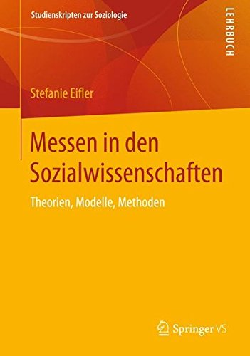 Messen in den Sozialwissenschaften: Theorien, Modelle, Methoden (Studienskripten zur Soziologie)
