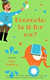 Evernote: Is it for me?: Evernote 2017, Evernote gtd, Beginner's Guide to Evernote, Evernote essentials, Declutter your mind, Organize digital