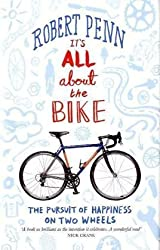 It's All About the Bike: The Pursuit of Happiness On Two Wheels by Robert Penn (29-Jul-2010) Hardcover