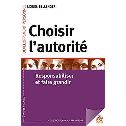 Choisir l'autorité: Responsabiliser et faire grandir (Formation permanente)