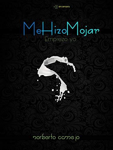 Me Hizo Mojar: Empiezo Yo (Spanish Edition)