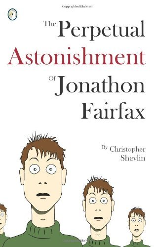 The Perpetual Astonishment of Jonathon Fairfax by Shevlin, Christopher (June 1, 2012) Paperback