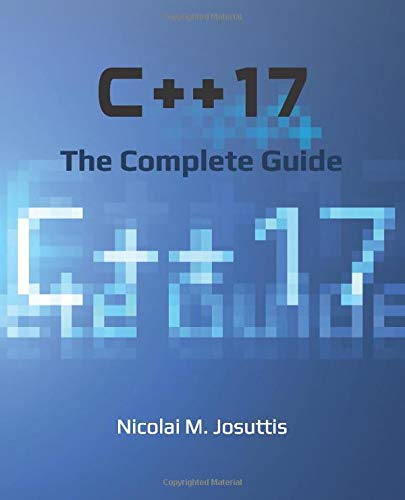 C++17 - The Complete Guide: First Edition