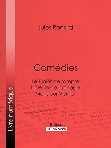 Comédies: Le Plaisir de rompre . Le Pain de ménage. Monsieur Vernet par Jules Renard
