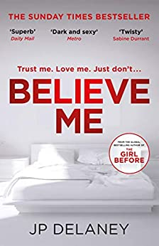 Believe Me: The twisty and addictive follow-up to the bestselling The Girl Before by [Delaney, JP]