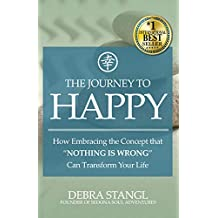 "The Journey To Happy: How Embracing the Concept that ""Nothing is Wrong"" Can Transform Your Life (English Edition)"