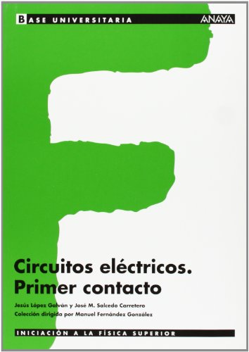 Circuitos eléctricos. Primer contacto. (Base Universitaria) por Jesús López Galván