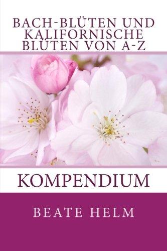 Bach-Blüten und kalifornische Blüten von A-Z: Kompendium