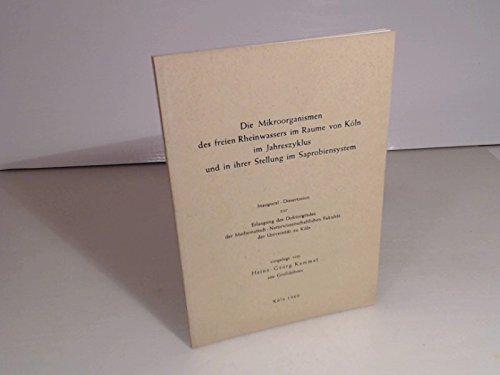 Die Mikroorganismen des freien Rheinwassers im Raume von Köln im Jahreszyklus und in ihrer Stellung im Saprobiensystem.