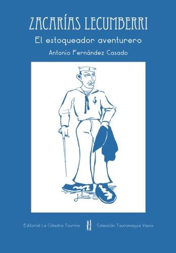 Zacarias Lecumberri - El Estoqueador Aventurero: Volume 4 (Colección Tauromaquía Vasca) por Antonio Fernandez Casado