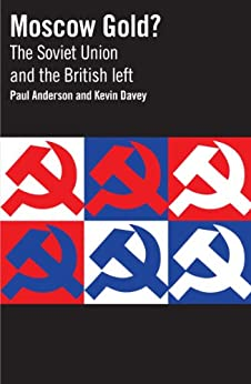 Moscow Gold? The Soviet Union and the British left by [Anderson, Paul, Davey, Kevin]
