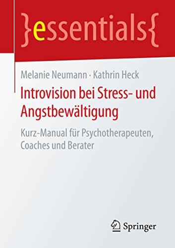 Introvision bei Stress- und Angstbewältigung: Kurz-Manual für Psychotherapeuten, Coaches und Berater (essentials)