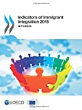 Indicators of Immigrant Integration 2015: Settling In: Edition 2015: Volume 2015