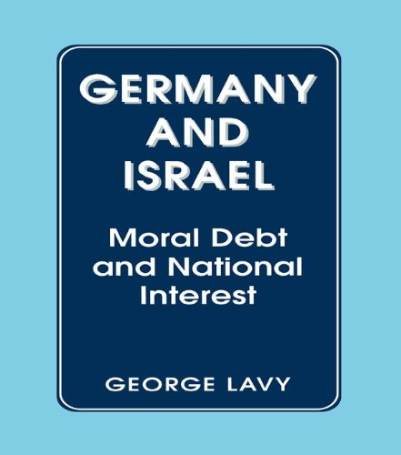 Germany and Israel: Moral Debt and National Interest por George Lavy
