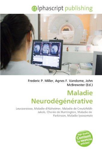 Maladie Neurodégénérative: Leucoaraiose, Maladie d'Alzheimer, Maladie de Creutzfeldt-Jakob, Chorée de Huntington, Maladie de Parkinson, Maladie lysosomale