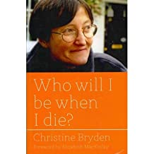 [ WHO WILL I BE WHEN I DIE? ] By Bryden, Christine ( AUTHOR ) Feb-2012[ Paperback ]