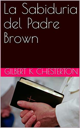 La Sabiduria del Padre Brown de [Chesterton, Gilbert K]