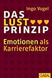 Expert Marketplace -  Ingo Vogel  - Das Lust-Prinzip: Emotionen als Karrierefaktor. (Dein Business)