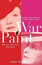 War Paint: Madame Helena Rubinstein and Miss Elizabeth Arden: Their Lives, Their Times, Their Rivalry by Lindy Woodhead (2004-01-01)