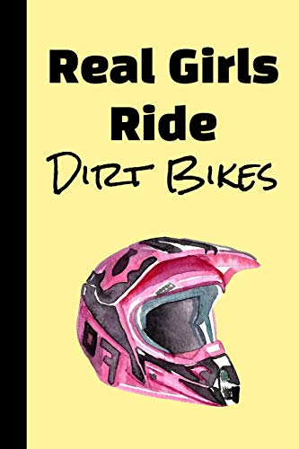 Real Girls Ride Dirt Bikes: The Ultimate Motocross Notebook. This is a 6X9 102 Page Journal For: Anyone That Loves Dirt Bikes, Scrubbing A Jump, or Loves Getting Roosted.