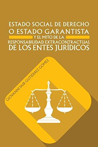 Estado Social De Derecho O Estado Garantista Y El Mito De La Responsabilidad Extracontractual De Los Entes Jurídicos