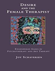 Desire and the Female Therapist: Engendered Gazes in Psychotherapy and Art Therapy by Joy Schaverien (1995-09-14)