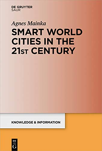 Smart World Cities in the 21st Century (Knowledge and Information) (English Edition) por Agnes Mainka